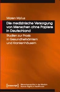 Buchcover: Die medizinische Versorgung von Menschen ohne Papiere in Deutschland